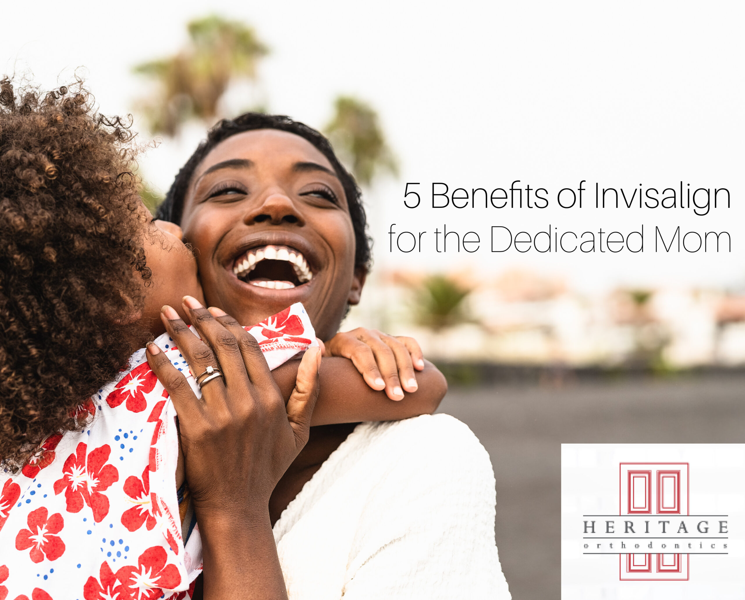 5 Benefits of Invisalign for the Busy Mom